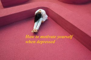 How to motivate yourself when depressed