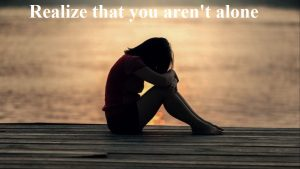 Realize that you aren't alone